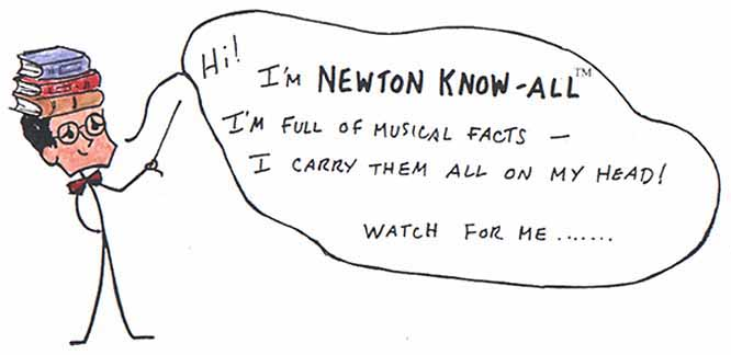I'M NEWTON KNOW-ALL:  I'm full of musical facts and carry them all on my head!