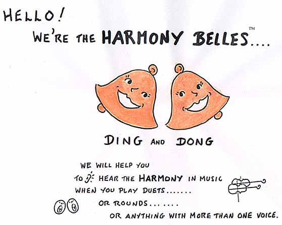 We're the HARMONY BELLES, Ding and Dong. We'll help you to hear the harmony in music.